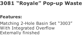 "3081 ""Royale"" Pop-up Waste   Features: Matching 2-Hole Basin Set ""3003"" With Integrated Overflow Externally finished"