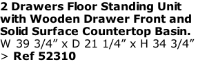 "2 Drawers Floor Standing Unit  with Wooden Drawer Front and  Solid Surface Countertop Basin. W 39 3/4"" x D 21 1/4"" x H 34 3/4""  > Ref 52310"