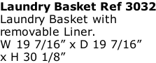 "Laundry Basket Ref 3032 Laundry Basket with  removable Liner.  W 19 7/16"" x D 19 7/16""  x H 30 1/8"""