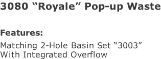 "3080 ""Royale"" Pop-up Waste   Features: Matching 2-Hole Basin Set ""3003"" With Integrated Overflow"