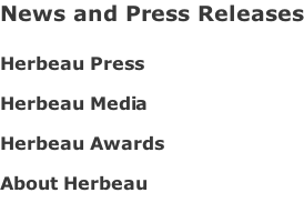 News and Press Releases  Herbeau Press   Herbeau Media   Herbeau Awards   About Herbeau