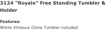 "3124 ""Royale"" Free Standing Tumbler &  Holder   Features: White Vitreous China Tumbler included"